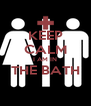 KEEP CALM I AM IN THE BATH  - Personalised Poster A4 size