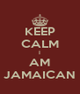 KEEP CALM I AM JAMAICAN - Personalised Poster A4 size