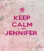 KEEP CALM I  AM JENNIFER   - Personalised Poster A4 size