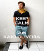 KEEP CALM I Am KAIO OLIVEIRA - Personalised Poster A4 size