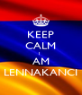KEEP CALM I  AM LENNAKANCI - Personalised Poster A4 size