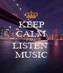 KEEP CALM I AM LISTEN  MUSIC - Personalised Poster A4 size
