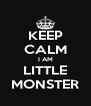 KEEP CALM I AM LITTLE MONSTER - Personalised Poster A4 size