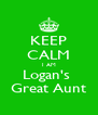 KEEP CALM I AM Logan's  Great Aunt - Personalised Poster A4 size