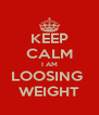 KEEP CALM I AM LOOSING  WEIGHT - Personalised Poster A4 size