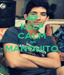 KEEP CALM I AM  MANQUITO  - Personalised Poster A4 size