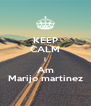 KEEP CALM I Am Marijo martinez - Personalised Poster A4 size