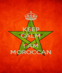 KEEP CALM  I AM MOROCCAN - Personalised Poster A4 size