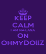 KEEP CALM I AM NA-LANA ON OHMYDOllZ - Personalised Poster A4 size