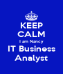 KEEP CALM I am Nancy IT Business Analyst - Personalised Poster A4 size