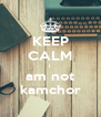 KEEP CALM i  am not kamchor - Personalised Poster A4 size