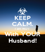 KEEP CALM. I am NOT With YOUR Husband! - Personalised Poster A4 size