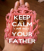 KEEP CALM I AM NOT YOUR FATHER - Personalised Poster A4 size
