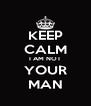 KEEP CALM I AM NOT YOUR MAN - Personalised Poster A4 size