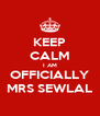 KEEP CALM I AM OFFICIALLY MRS SEWLAL - Personalised Poster A4 size