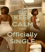 KEEP CALM I am Officially SINGLE - Personalised Poster A4 size