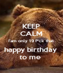 KEEP CALM I'am only 19 f*ck that  happy birthday  to me  - Personalised Poster A4 size