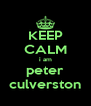KEEP CALM i am peter culverston - Personalised Poster A4 size