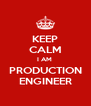 KEEP CALM I AM  PRODUCTION ENGINEER - Personalised Poster A4 size