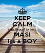 KEEP CALM I am Proud to be a  MASI Its a BOY - Personalised Poster A4 size