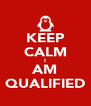 KEEP CALM I AM QUALIFIED - Personalised Poster A4 size