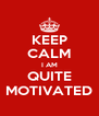 KEEP CALM I AM QUITE MOTIVATED - Personalised Poster A4 size