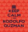 KEEP CALM I AM RODOLFO GUZMAN - Personalised Poster A4 size
