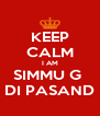 KEEP CALM I AM SIMMU G  DI PASAND - Personalised Poster A4 size