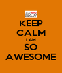 KEEP CALM I AM SO AWESOME - Personalised Poster A4 size
