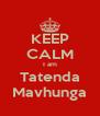 KEEP CALM I am Tatenda Mavhunga - Personalised Poster A4 size