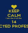 KEEP CALM I am the 4 of the  14 RESURRECTED PROFESSIONALS - Personalised Poster A4 size