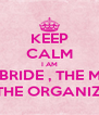 KEEP CALM I AM THE BRIDE , THE MOM  AN THE ORGANIZER!!! - Personalised Poster A4 size