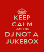 KEEP CALM I AM THE DJ NOT A JUKEBOX - Personalised Poster A4 size