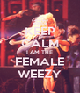 KEEP CALM I AM THE FEMALE WEEZY - Personalised Poster A4 size
