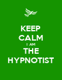 KEEP CALM I AM THE HYPNOTIST - Personalised Poster A4 size
