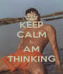 KEEP CALM I  AM THINKING - Personalised Poster A4 size