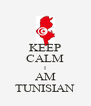 KEEP CALM I AM TUNISIAN - Personalised Poster A4 size