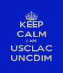KEEP CALM I AM USCLAC UNCDIM - Personalised Poster A4 size