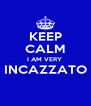 KEEP CALM I AM VERY  INCAZZATO  - Personalised Poster A4 size