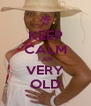 KEEP CALM I AM VERY OLD - Personalised Poster A4 size
