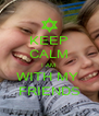 KEEP CALM I AM  WITH MY  FRIENDS - Personalised Poster A4 size