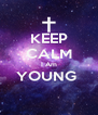 KEEP CALM I Am YOUNG   - Personalised Poster A4 size