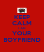 KEEP CALM I AM YOUR BOYFRIEND - Personalised Poster A4 size
