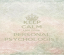 KEEP CALM I AM YOUR PERSONAL PSYCHOLOGIST - Personalised Poster A4 size