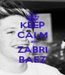 KEEP CALM I am ZABRI BAEZ - Personalised Poster A4 size