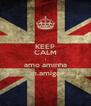 KEEP CALM I amo aminha m.amiga - Personalised Poster A4 size