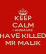 KEEP CALM I ANNMARIE HAVE KILLED MR MALIK - Personalised Poster A4 size