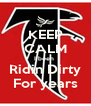 KEEP CALM I been  Ridin Dirty For years - Personalised Poster A4 size