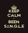 KEEP CALM I BEEN S.I.N.G.L.E - Personalised Poster A4 size