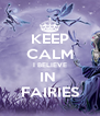 KEEP CALM I BELIEVE IN  FAIRIES - Personalised Poster A4 size